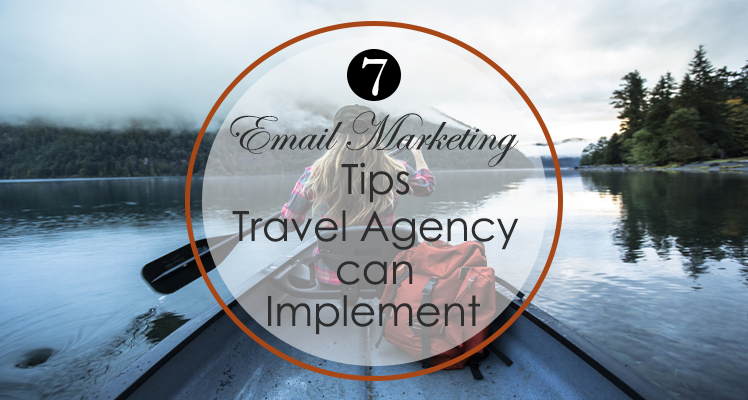 7 email marketing tips travel companies can implement now.